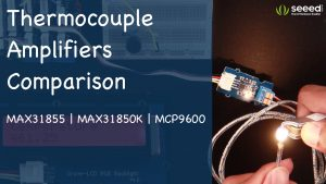 Thermocouple Amplifiers Comparison |MAX31855 vs MAX31850K vs MCP9600
