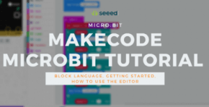 Makecode Microbit Tutorial - Block Language, Getting Started, How to Use the Editor