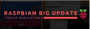 Raspbian Big Update release - Tons of new Features