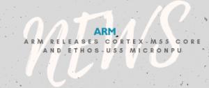 ARM releases Cortex-M55 Core and Ethos-U55 microNPU