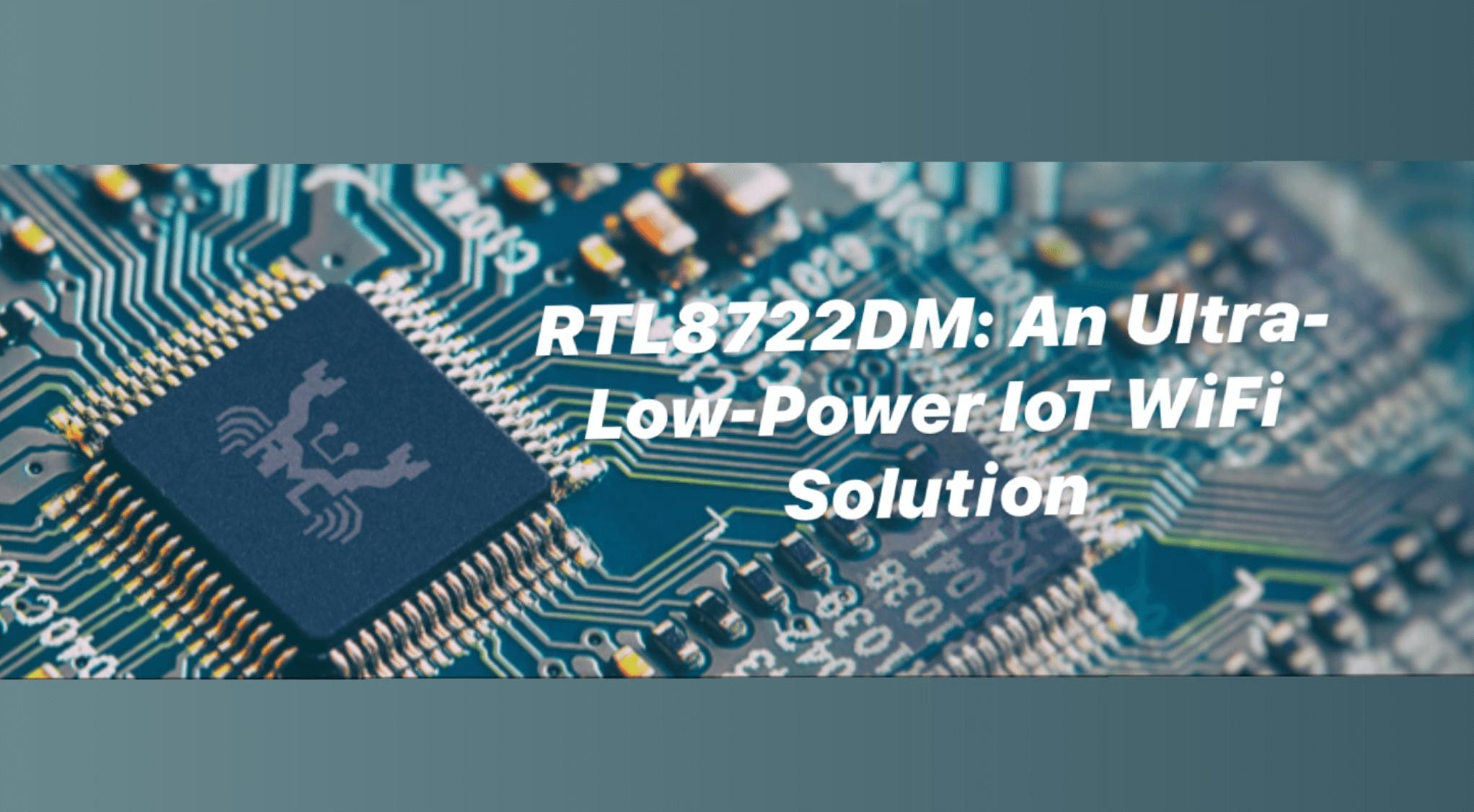 RTL8722DM: An Ultra-Low-Power IoT WiFi Solution