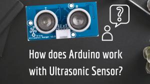 How does Arduino work with Ultrasonic Sensor?