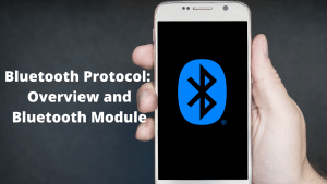 Bluetooth Protocol: Overview and Bluetooth Module