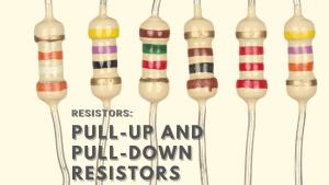 Resistors: Pull-up and pull-down resistors