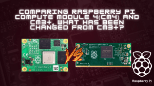 Comparing Raspberry Pi Compute Module 4(CM4) and CM3+, What has been changed from CM3+?