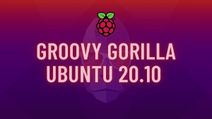 Groovy Gorilla Ubuntu 20.10 - New features, Optimized support for Rasberry Pi