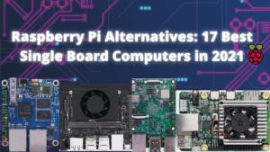 Raspberry Pi Alternatives: 17 Best Single Board Computers in 2021