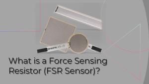 What is a Force Sensing Resistor (FSR Sensor)?
