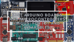 Best Arduino Boards and Microcontrollers (MCUs) for IoT and Wearables