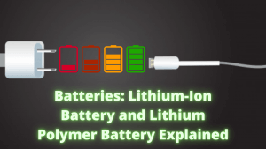 Batteries: Lithium-Ion Battery and Lithium Polymer Battery Explained