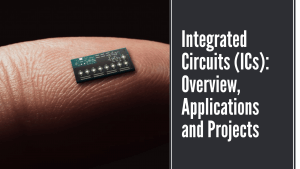 Integrated Circuits (ICs): Overview, Applications and Projects