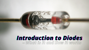Introduction to Diodes – What is it and How it works