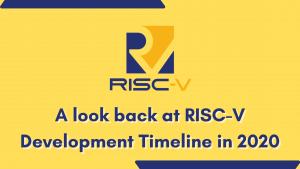 A look back at RISC-V Development Timeline in 2020