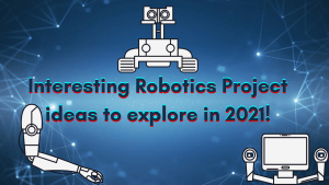 Interesting Robotics Project ideas to explore in 2021!