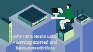 What is a Home Lab? - Getting started and Recommendations