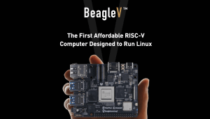 Meet BeagleV™: The First Affordable RISC-V Single Board Computer Designed To Run Linux