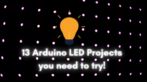 13 Arduino LED Projects you need to try!