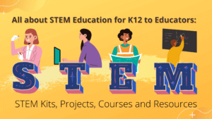 All about STEM Education for K12 to Educators: STEM Kits, Projects, Courses and Resources