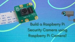 Build a Raspberry Pi Security Camera using Raspberry Pi Camera!